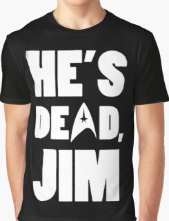 He's dead, Jim. Graphic T-Shirt