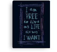 i am free to live my life the way I want Canvas Print