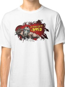 Ain't no rest for the wicked - Borderlands Classic T-Shirt