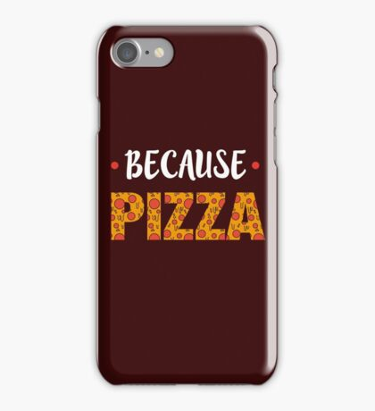 Because PIZZA iPhone Case/Skin