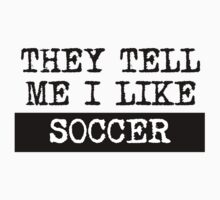 They Tell Me I Like Soccer Kids Tee