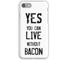 Yes, you can live without bacon iPhone Case/Skin