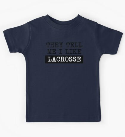 They Tell Me I Like Lacrosse Kids Tee