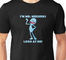 I'm Mr Meeseeks Look at me!  Unisex T-Shirt