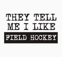 They Tell Me I Like Field Hockey One Piece - Short Sleeve