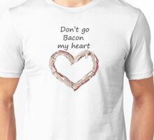 Don't Go Bacon My Heart Unisex T-Shirt