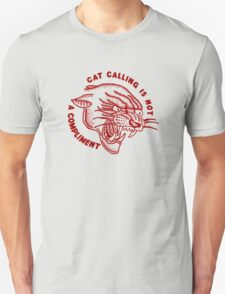 cat calling is not a compliment Unisex T-Shirt