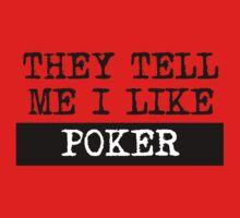 They Tell Me I Like Poker Kids Tee