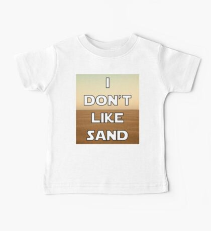 I don't like sand - version 1 Baby Tee