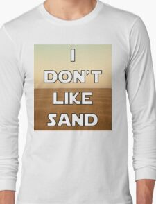 I don't like sand - version 1 Long Sleeve T-Shirt