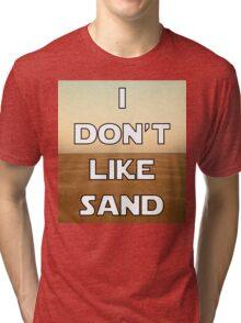 I don't like sand - version 1 Tri-blend T-Shirt