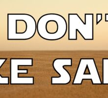 I don't like sand - version 1 Sticker