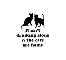 It isn't drinking alone if the cats are home by credbubble