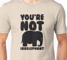 You're not irrelephant Unisex T-Shirt