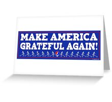 Make America Grateful Again! Greeting Card
