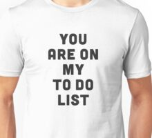 You are on my to do list Unisex T-Shirt