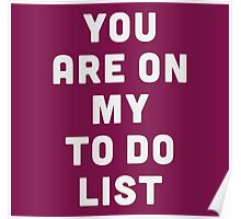 You are on my to do list Poster