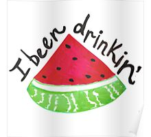 I Been Drinkin' Watermelon Poster