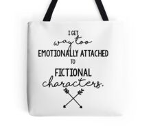 I Get Way too Emotionally Attached to Fictional Characters Tote Bag