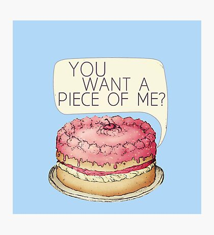 You Want A Piece Of Me? Layer Cake Photographic Print