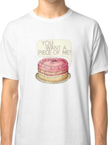You Want A Piece Of Me? Layer Cake Classic T-Shirt