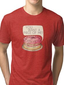 You Want A Piece Of Me? Layer Cake Tri-blend T-Shirt
