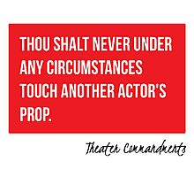 Thou Shalt Never Touch Another Actor's Prop Photographic Print
