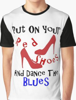 PUT ON YOUR RED SHOES Graphic T-Shirt