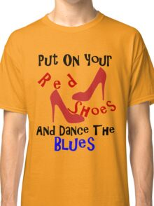 PUT ON YOUR RED SHOES Classic T-Shirt