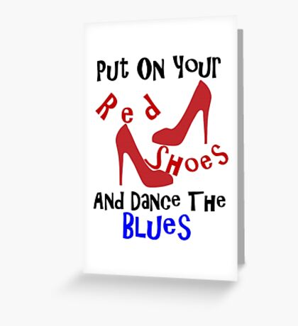PUT ON YOUR RED SHOES Greeting Card