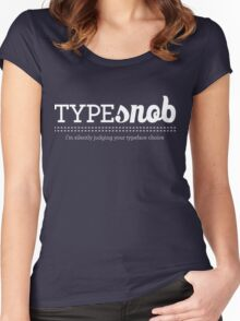 Type Snob - I'm silently judging your typeface choice Women's Fitted Scoop T-Shirt