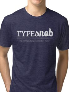 Type Snob - I'm silently judging your typeface choice Tri-blend T-Shirt