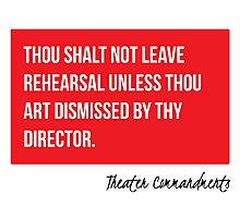Thou Shalt Not Leave Rehearsal Unless thou Art Dismissed By Thy Director Photographic Print