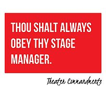 Thou Shalt Always Obey Thy Stage Manager Photographic Print