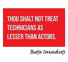 Thou Shalt Not Treat Technicians As Lesser Than Actors Photographic Print