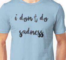 Spring Awakening I Don't Do Sadness  Unisex T-Shirt