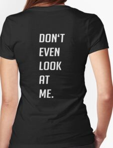Don't Even Look At Me Womens Fitted T-Shirt