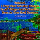 Beloved I pray that you may prosper in all things by Kazim Abasali