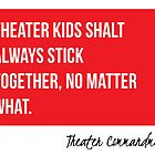 Theater Kids Shalt Always Stick Together by Amy Guarino