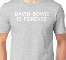 David Bowie is Forever Unisex T-Shirt