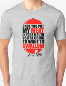 Once You put My Meat in your Mouth Funny Grilling Cook Chef Swallow T-Shirt