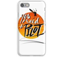You Need A Pilot? iPhone Case/Skin