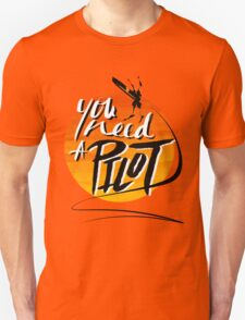 You Need A Pilot? T-Shirt