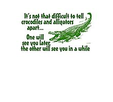 It's not that difficult to tell crocodiles and alligators apart... one will see you later, the other will see you in a while Photographic Print