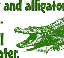 It's not that difficult to tell crocodiles and alligators apart... one will see you later, the other will see you in a while Sticker