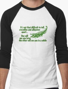 It's not that difficult to tell crocodiles and alligators apart... one will see you later, the other will see you in a while Men's Baseball ¾ T-Shirt