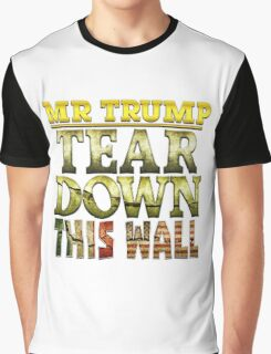 Mr Trump - Tear Down That Wall Graphic T-Shirt
