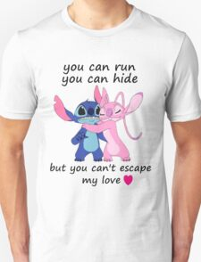 You can run you can hide but you can't escape my love T-Shirt