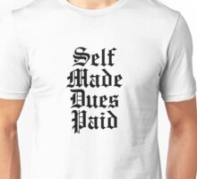 Self Made Dues Paid Unisex T-Shirt