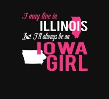 I MAY LIVE IN ILLINOIS BUT I'LL ALWAYS BE AN IOWA GIRL Women's Relaxed Fit T-Shirt